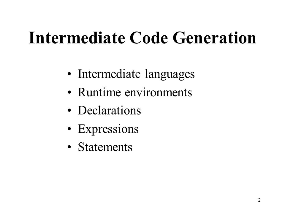 2 Intermediate languages Runtime environments Declarations Expressions Statements