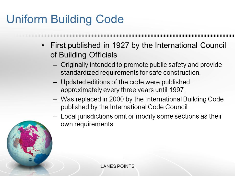 Uniform Building Code First published in 1927 by the International Council of Building Officials –Originally intended to promote public safety and provide standardized requirements for safe construction.