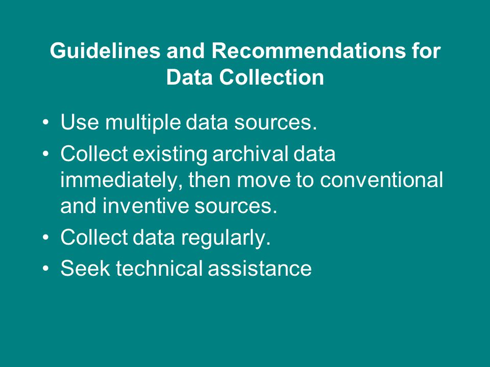 Guidelines and Recommendations for Data Collection Use multiple data sources.