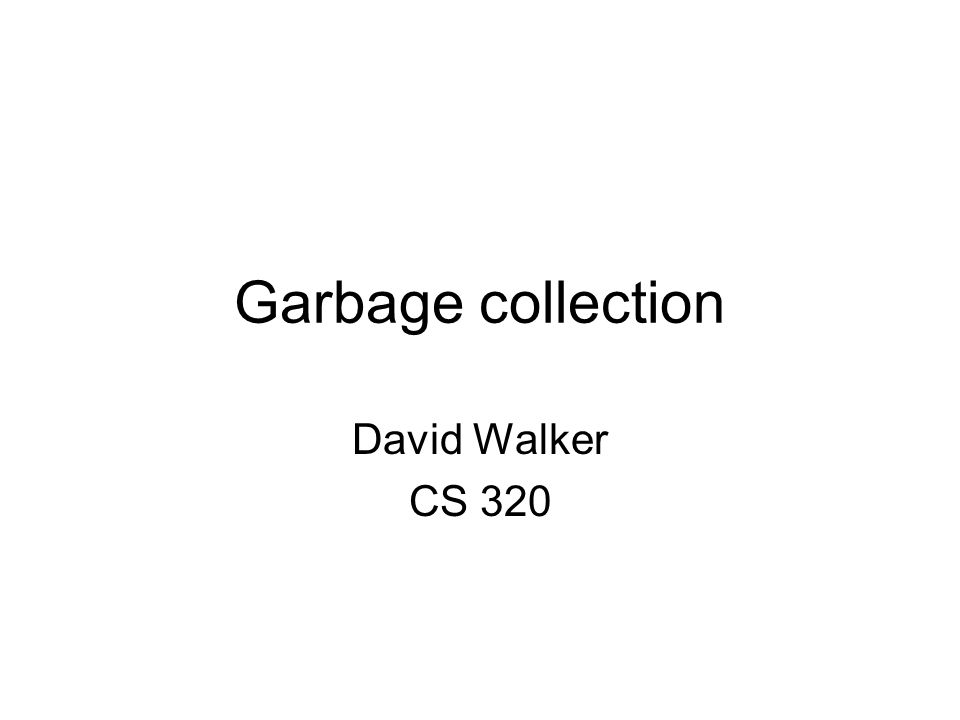 Garbage collection David Walker CS 320