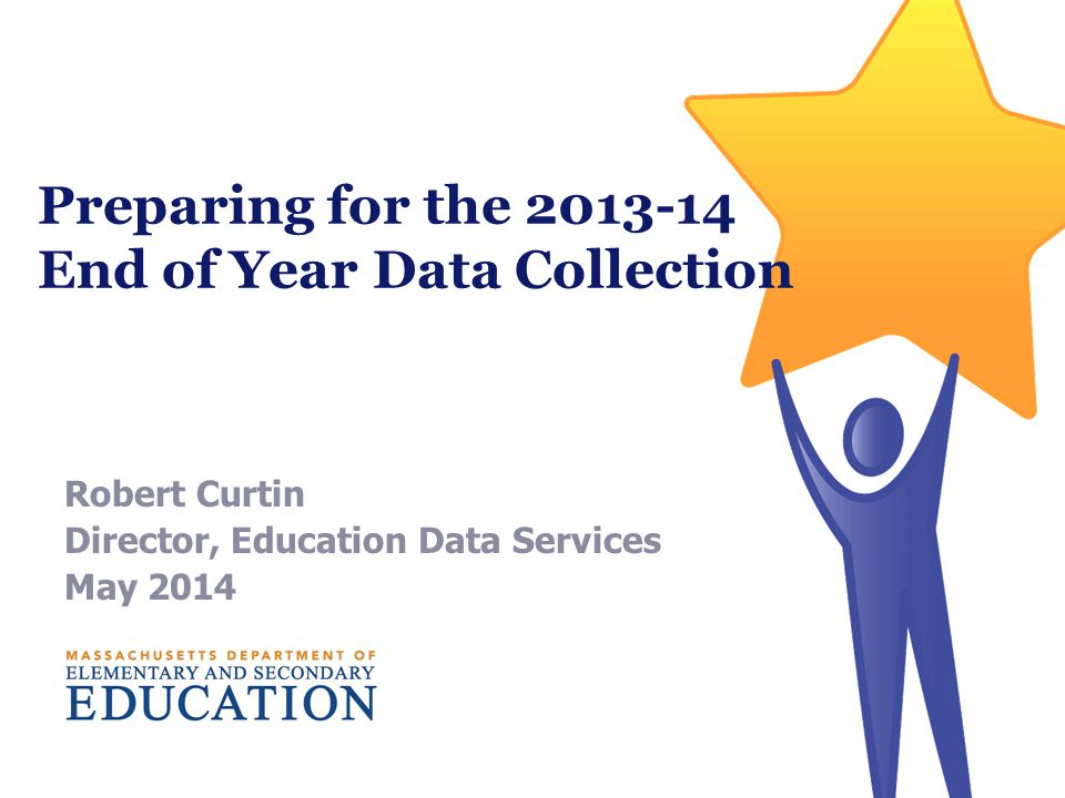 Preparing for the 2013-14 End of Year Data Collection Robert Curtin Director, Education Data Services May 2014