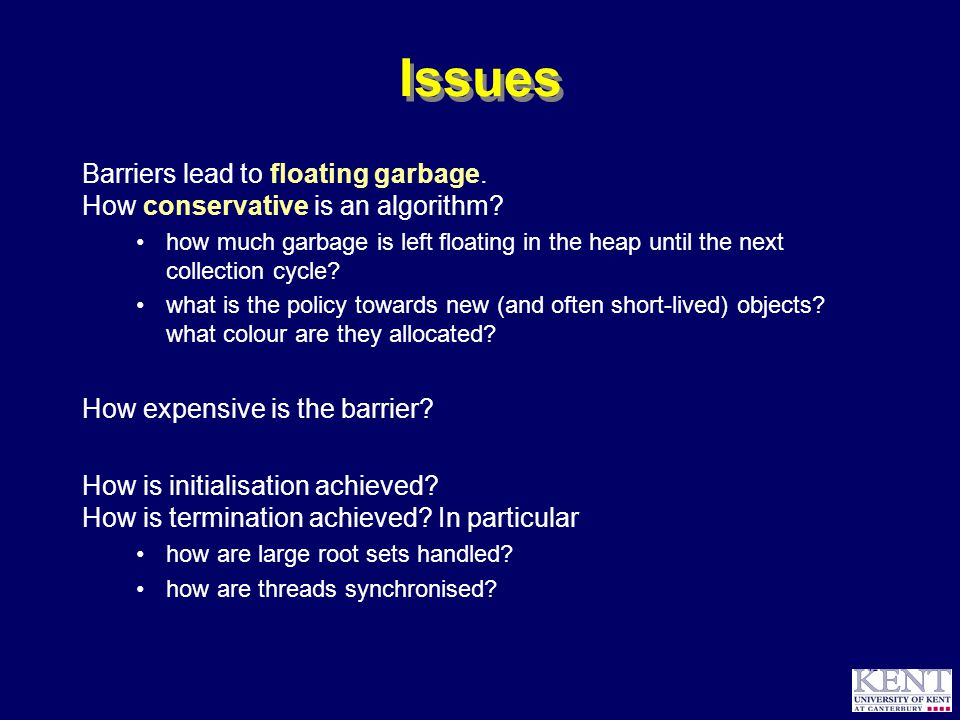 © Richard Jones, 1999BCS Advanced Programming SG: Garbage Collection 14 October 1999 42 Issues Barriers lead to floating garbage.