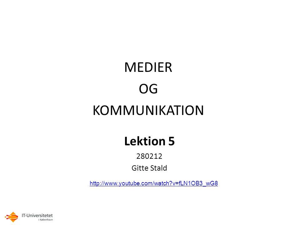 MEDIER OG KOMMUNIKATION Lektion 5 280212 Gitte Stald http://www.youtube.com/watch v=fLN1OB3_wG8