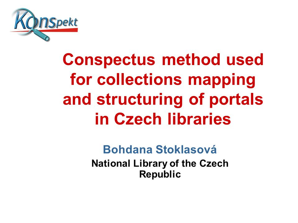 Conspectus method used for collections mapping and structuring of portals in Czech libraries Bohdana Stoklasová National Library of the Czech Republic