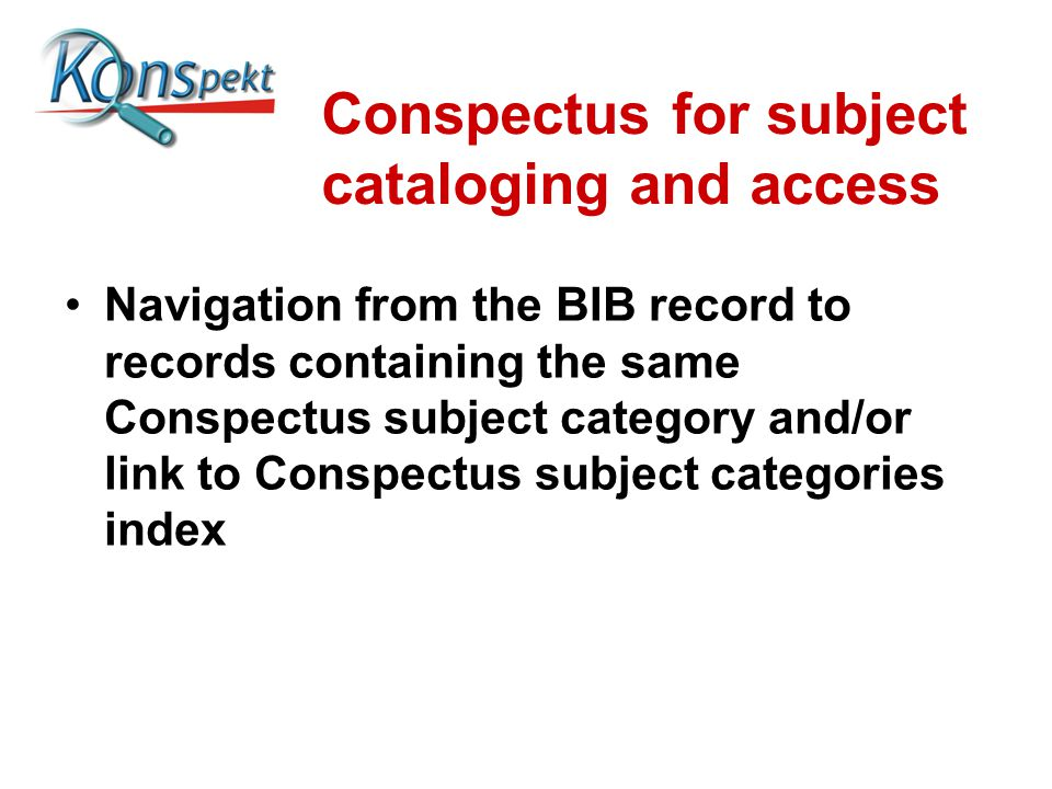Conspectus for subject cataloging and access Navigation from the BIB record to records containing the same Conspectus subject category and/or link to Conspectus subject categories index