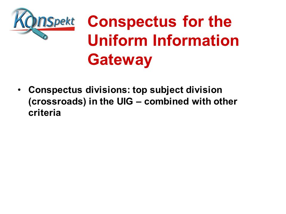 Conspectus for the Uniform Information Gateway Conspectus divisions: top subject division (crossroads) in the UIG – combined with other criteria