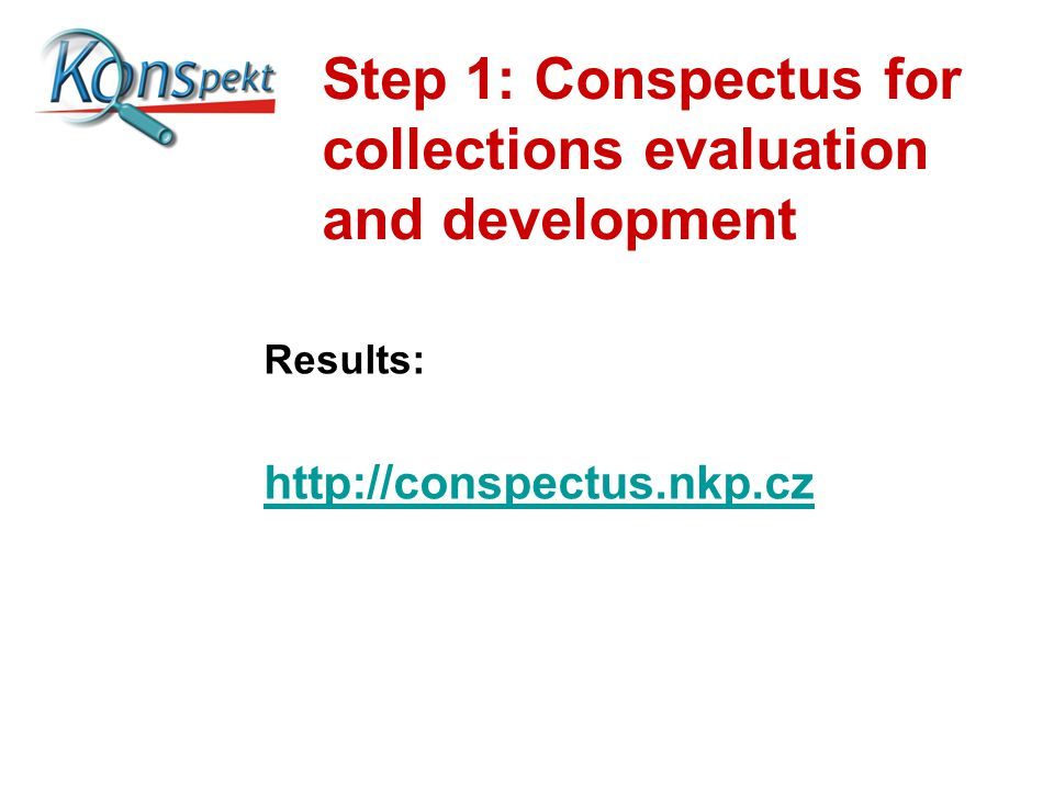 Step 1: Conspectus for collections evaluation and development Results: http://conspectus.nkp.cz