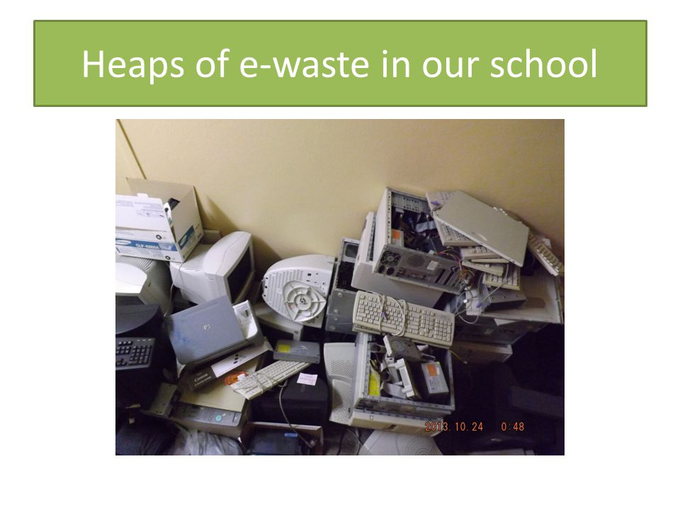 Heaps of e-waste in our school