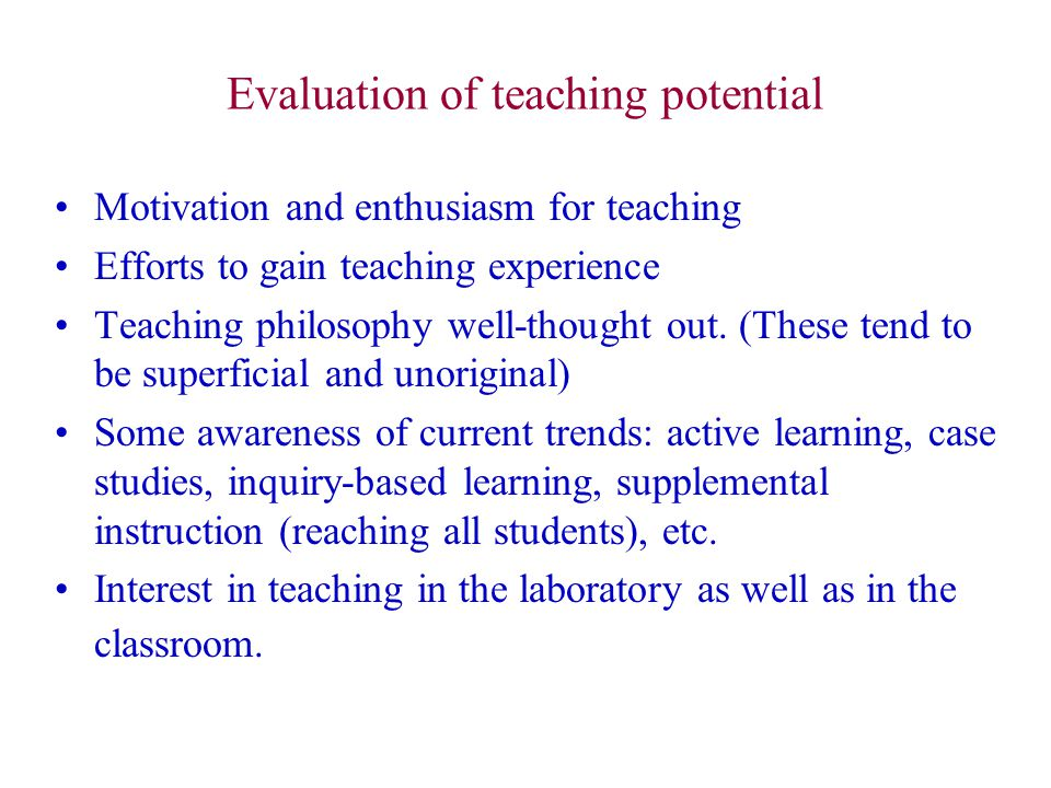 Evaluation of teaching potential Motivation and enthusiasm for teaching Efforts to gain teaching experience Teaching philosophy well-thought out. (The