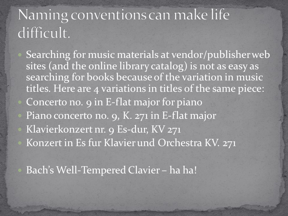 Searching for music materials at vendor/publisher web sites (and the online library catalog) is not as easy as searching for books because of the vari
