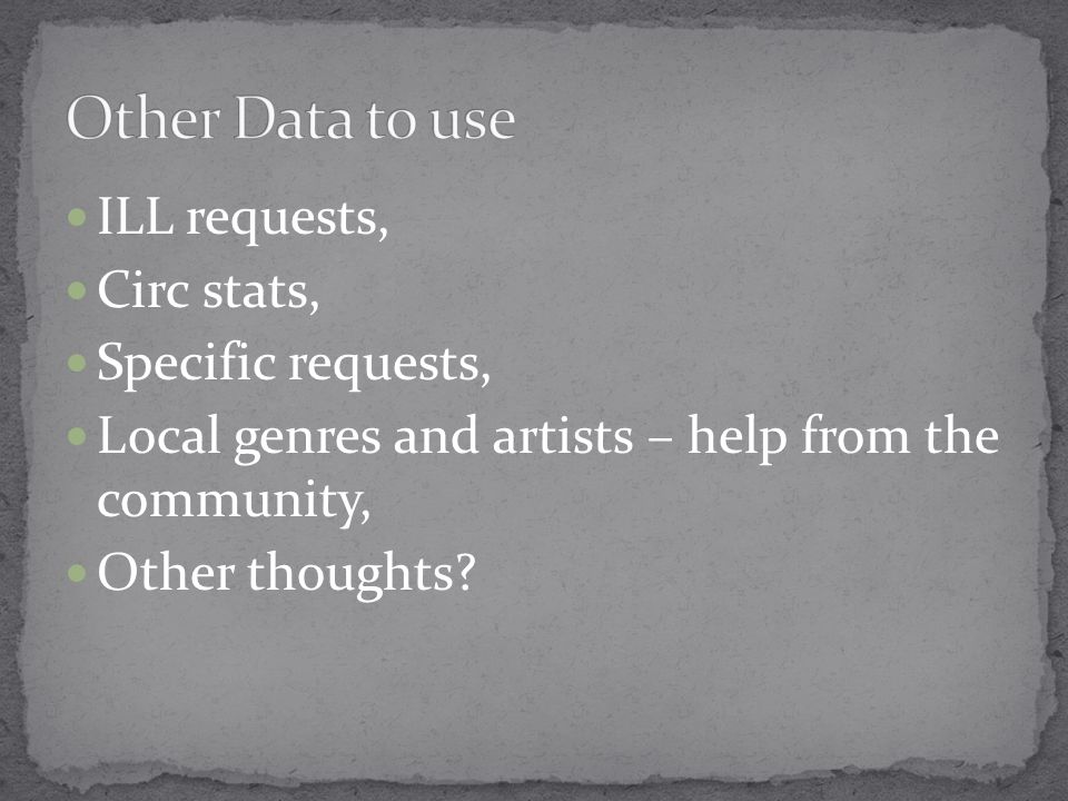 ILL requests, Circ stats, Specific requests, Local genres and artists – help from the community, Other thoughts