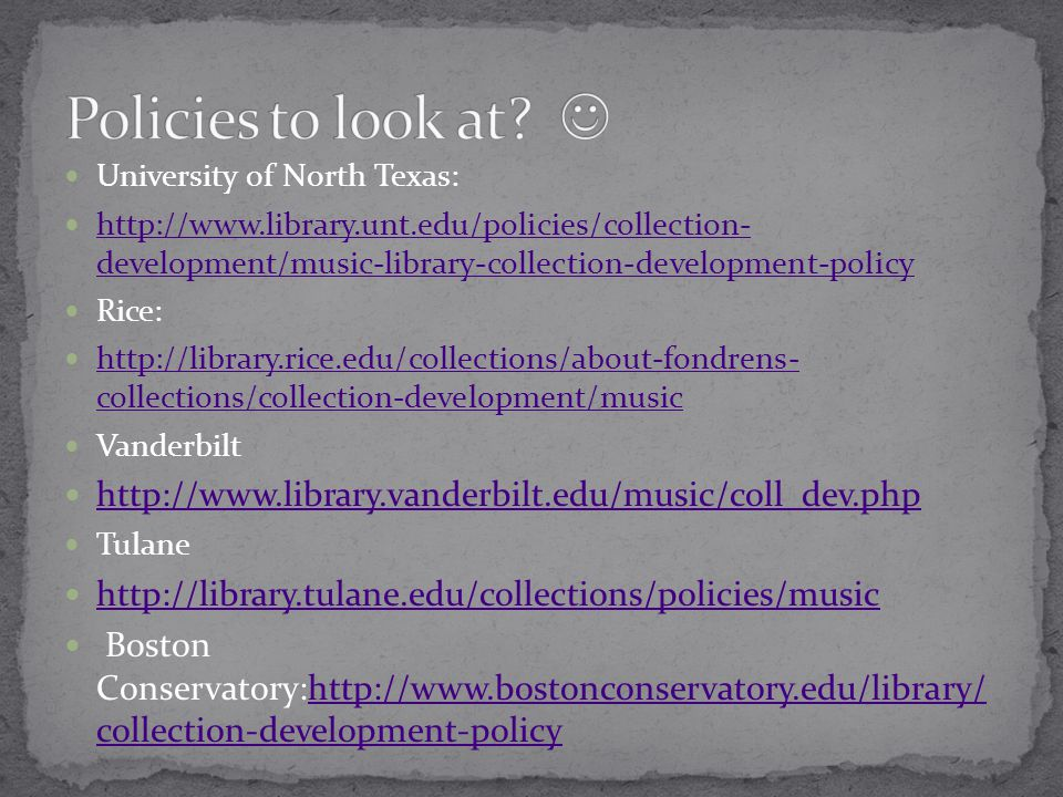 University of North Texas: http://www.library.unt.edu/policies/collection- development/music-library-collection-development-policy http://www.library.
