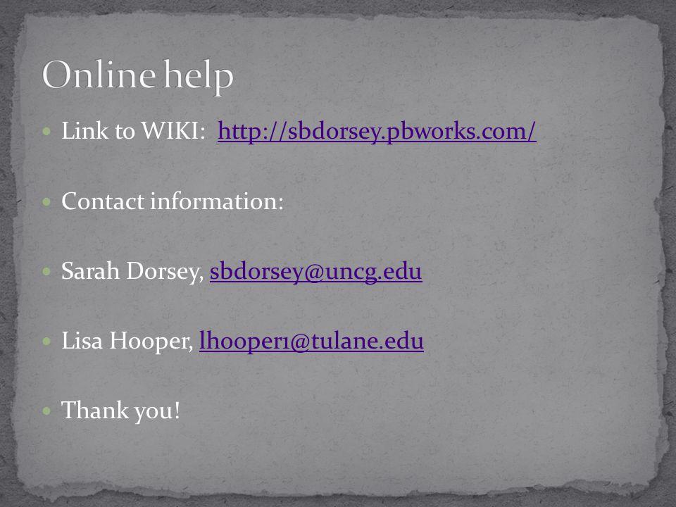 Link to WIKI: http://sbdorsey.pbworks.com/http://sbdorsey.pbworks.com/ Contact information: Sarah Dorsey, sbdorsey@uncg.edusbdorsey@uncg.edu Lisa Hooper, lhooper1@tulane.edulhooper1@tulane.edu Thank you!