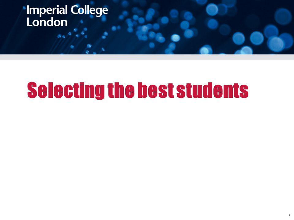 Undergraduate student selection Aims To recruit those students best able to benefit from the education the College offers, irrespective of social background.