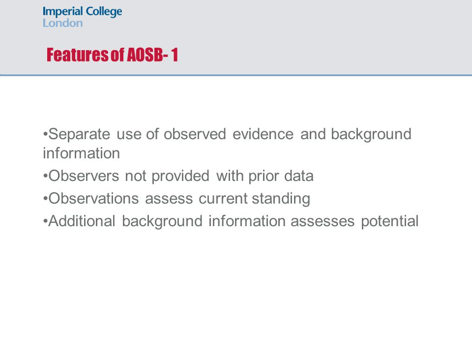 Separate use of observed evidence and background information Observers not provided with prior data Observations assess current standing Additional background information assesses potential Features of AOSB- 1