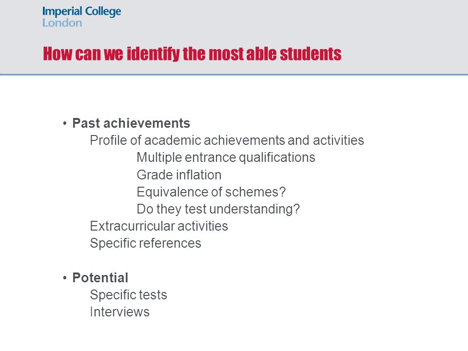 How can we identify the most able students Past achievements Profile of academic achievements and activities Multiple entrance qualifications Grade inflation Equivalence of schemes.