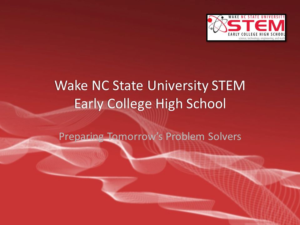 Wake NC State University STEM Early College High School Preparing Tomorrow's Problem Solvers