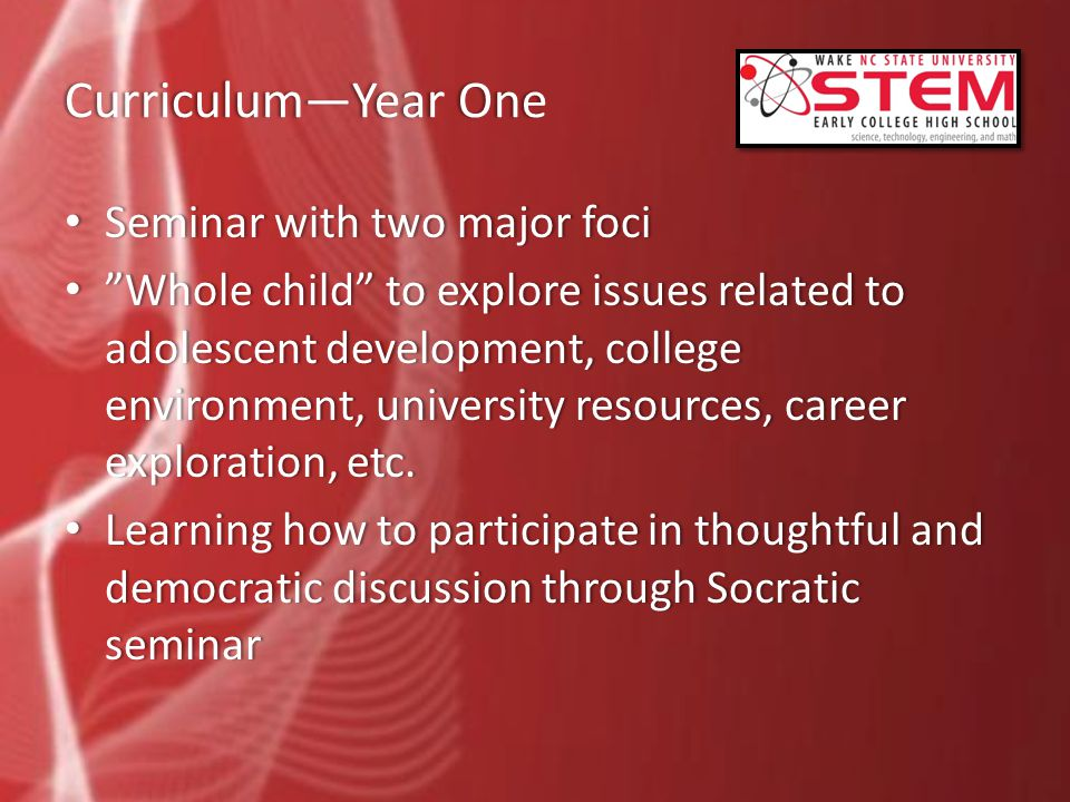 Curriculum—Year OneCurriculum—Year One Seminar with two major foci Seminar with two major foci Whole child to explore issues related to adolescent development, college environment, university resources, career exploration, etc.