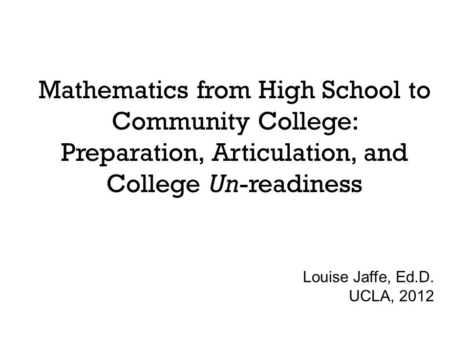 Research on College Readiness in Math for Community College (CC) Freshmen Analyzed the effectiveness of different high school mathematics pathways in preparing students for college-level mathematics.