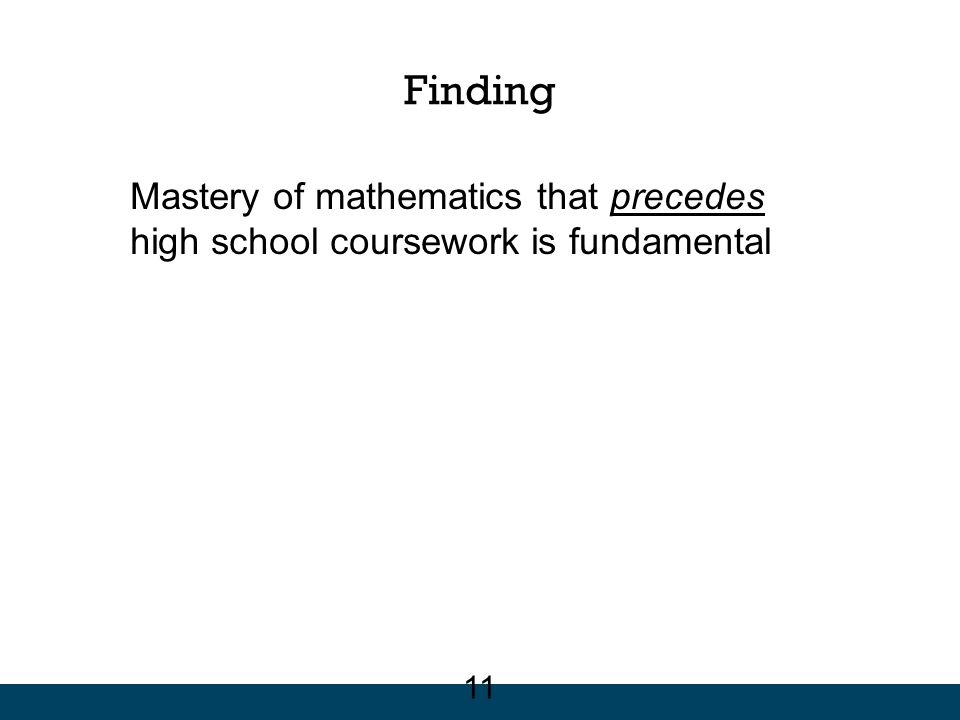 Finding Mastery of mathematics that precedes high school coursework is fundamental 11