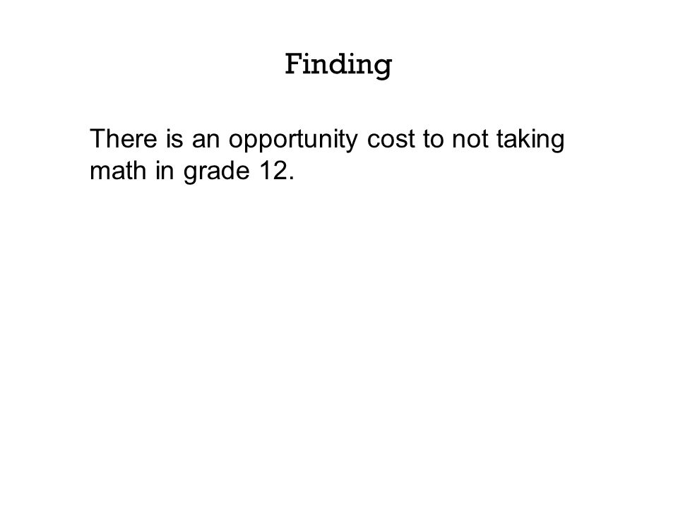 Finding There is an opportunity cost to not taking math in grade 12.