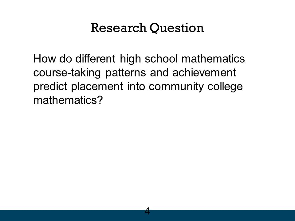 Conclusions The high school mathematics path most frequently travelled by community college-bound students was characterized by: –Algebra 1 or below in grade 9, –no math in grade 12, and –no HS math beyond Algebra 2.