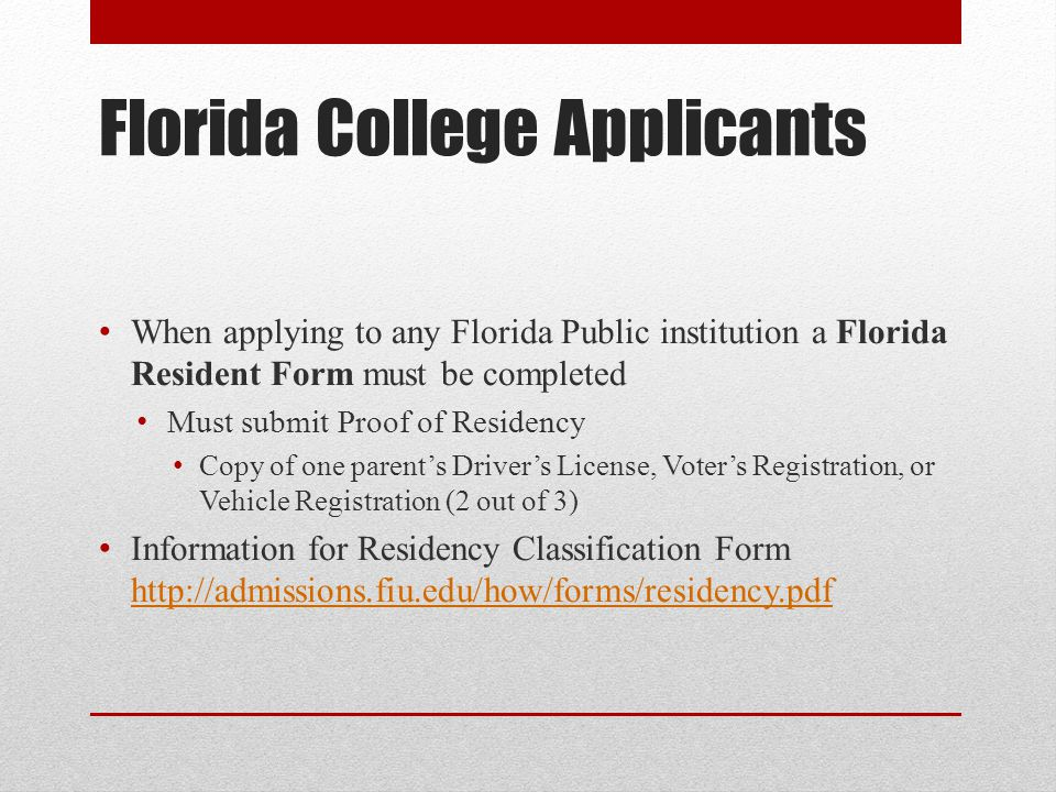 Florida College Applicants When applying to any Florida Public institution a Florida Resident Form must be completed Must submit Proof of Residency Co