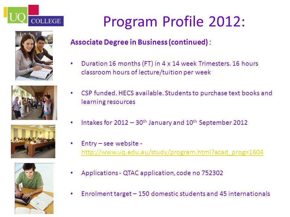 Program Profile 2012: Associate Degree in Business (continued) : Duration 16 months (FT) in 4 x 14 week Trimesters.