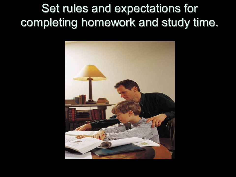 Set rules and expectations for completing homework and study time.