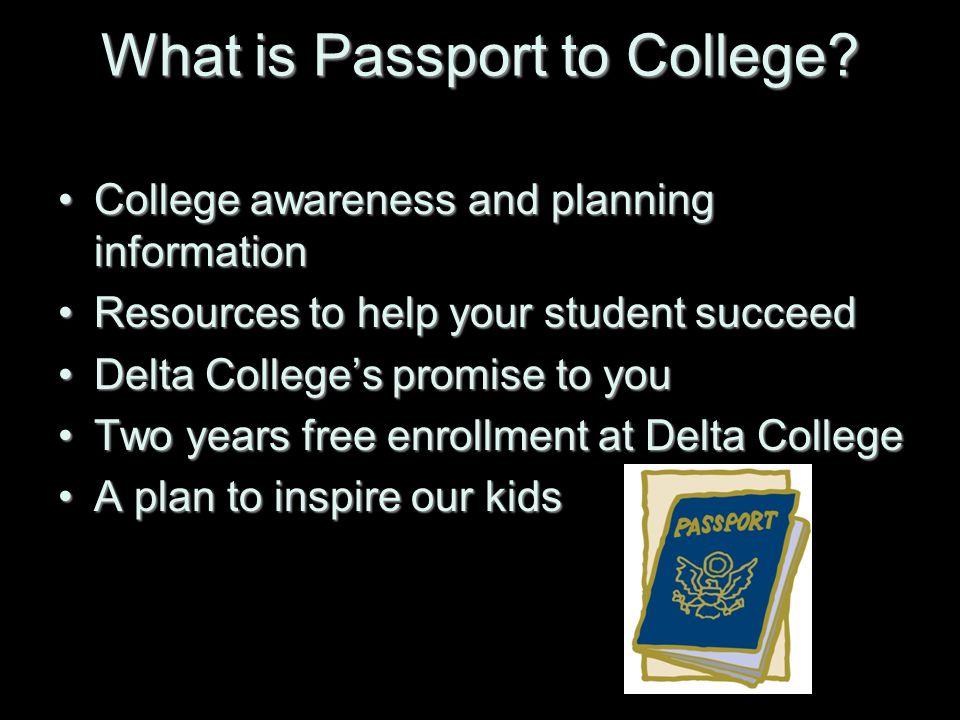 Program Updates Passport to College websitePassport to College website – www.passport.deltacollege.edu Delta College email addressesDelta College email addresses - jsmith123@students.deltacollege.edu - jsmith123@students.deltacollege.edu - dslawson@passporttocollege.edu - dslawson@passporttocollege.edudslawson@passporttocollege.edu Passport to College NewsletterPassport to College Newsletter