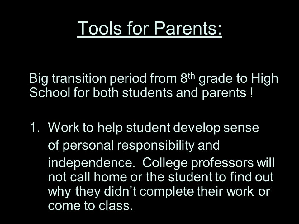 Tools for Parents: Big transition period from 8 th grade to High School for both students and parents .