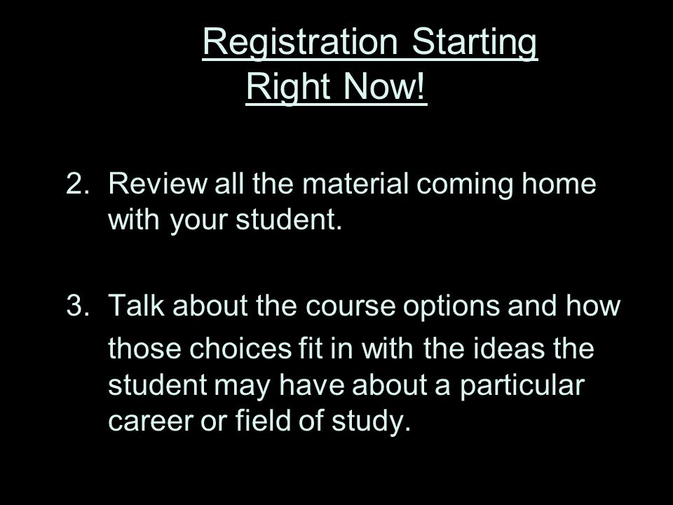 Registration Starting Right Now. 2.Review all the material coming home with your student.