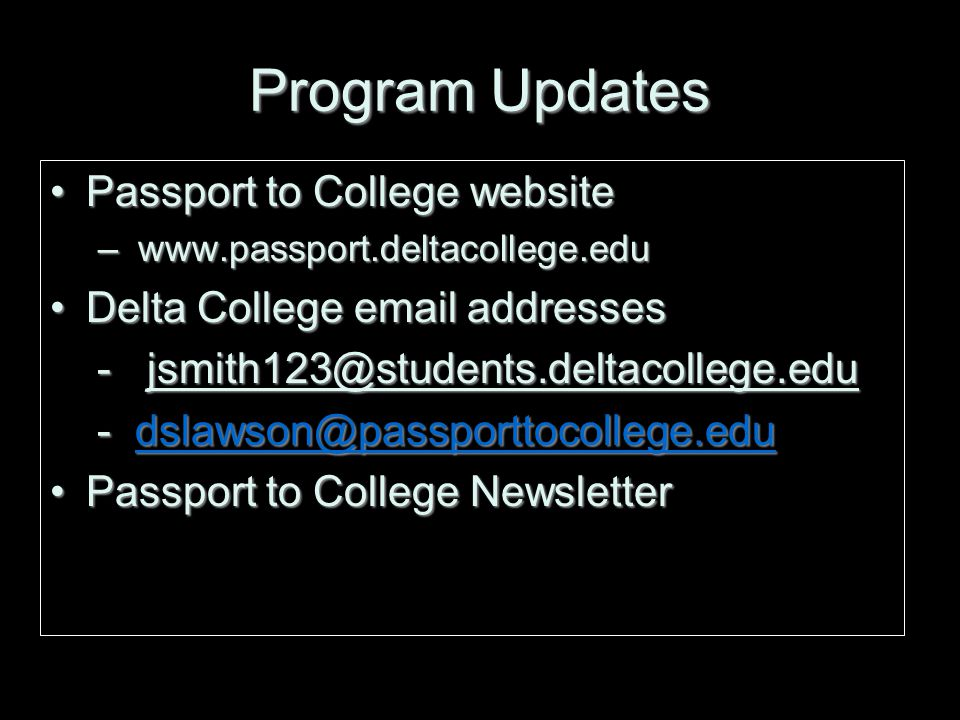 Program Updates Passport to College websitePassport to College website –   Delta College  addressesDelta College  addresses Passport to College NewsletterPassport to College Newsletter