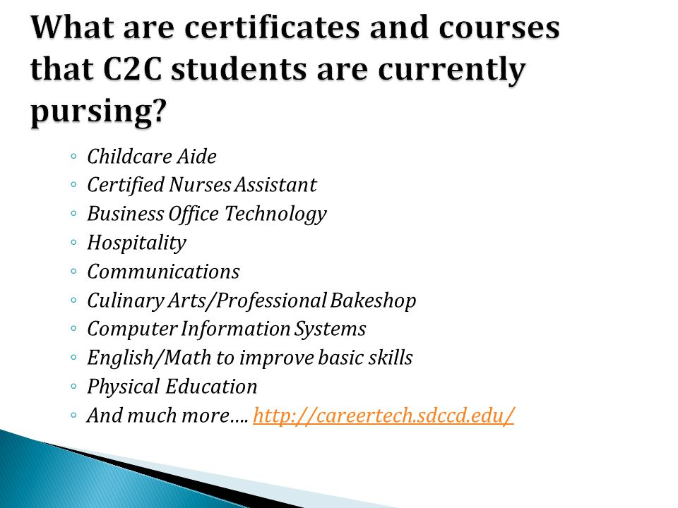 ◦ Childcare Aide ◦ Certified Nurses Assistant ◦ Business Office Technology ◦ Hospitality ◦ Communications ◦ Culinary Arts/Professional Bakeshop ◦ Comp