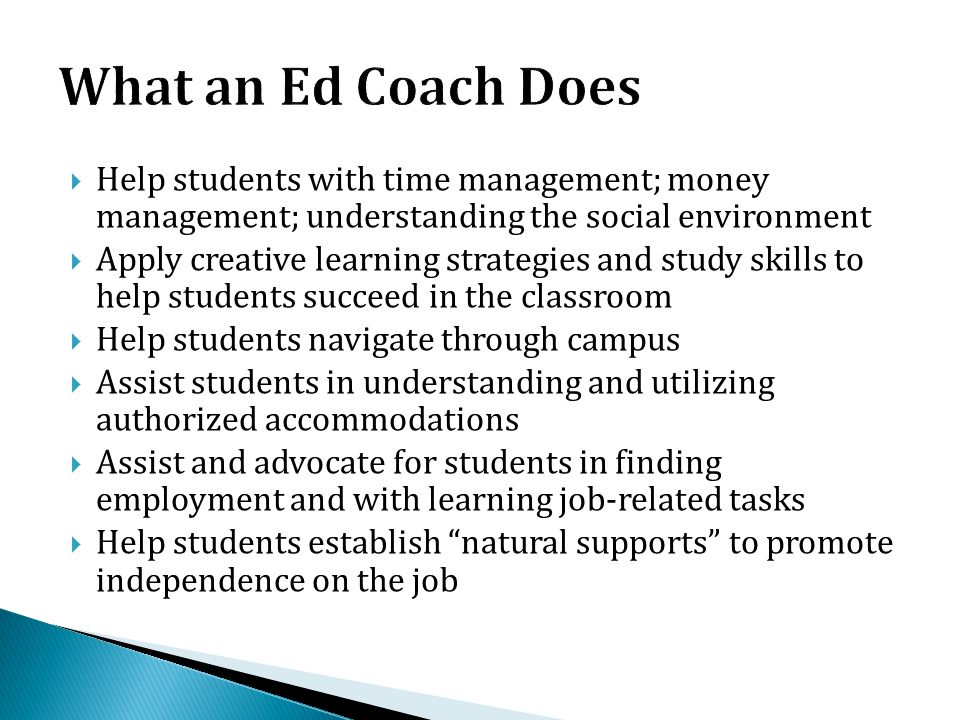  Help students with time management; money management; understanding the social environment  Apply creative learning strategies and study skills to