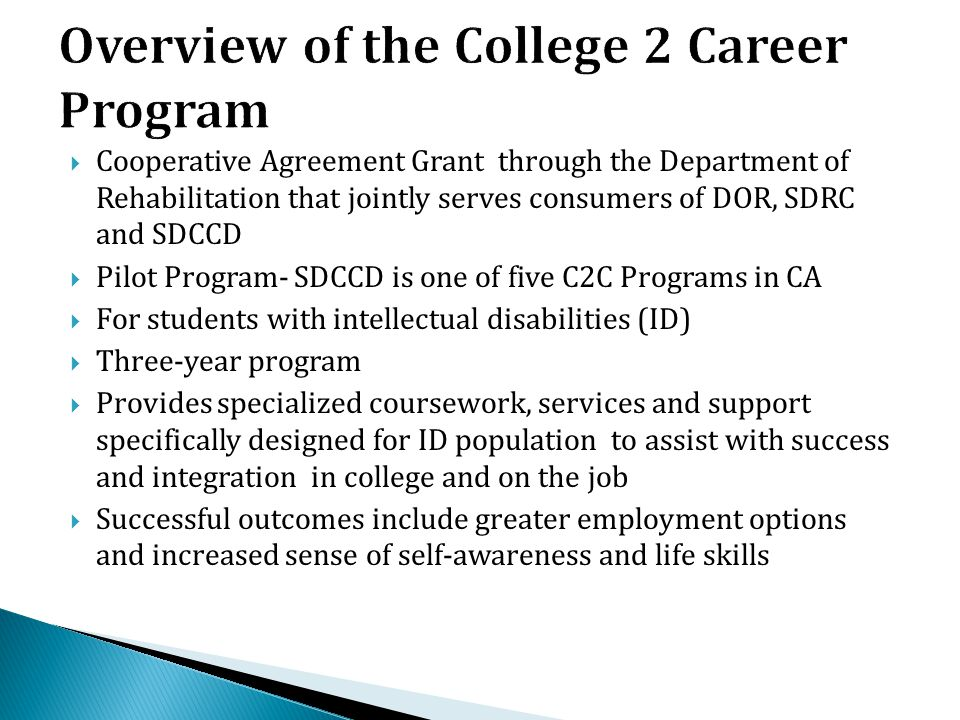  Cooperative Agreement Grant through the Department of Rehabilitation that jointly serves consumers of DOR, SDRC and SDCCD  Pilot Program- SDCCD is