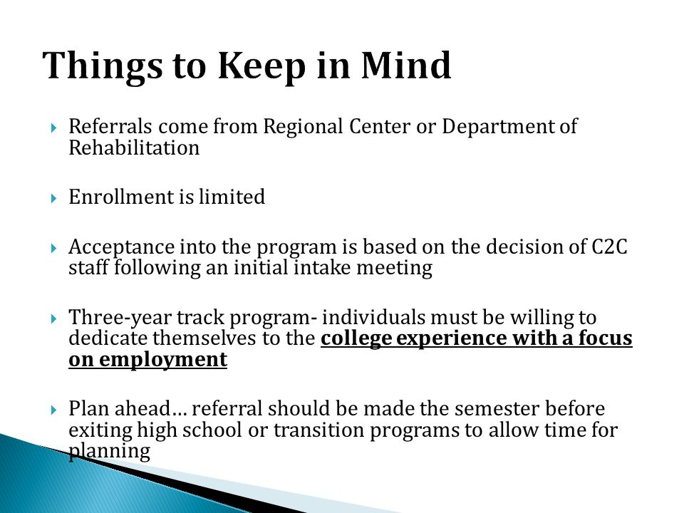  Referrals come from Regional Center or Department of Rehabilitation  Enrollment is limited  Acceptance into the program is based on the decision o