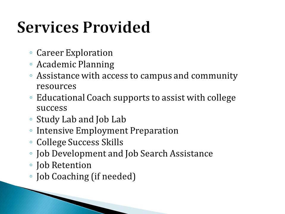◦ Career Exploration ◦ Academic Planning ◦ Assistance with access to campus and community resources ◦ Educational Coach supports to assist with colleg