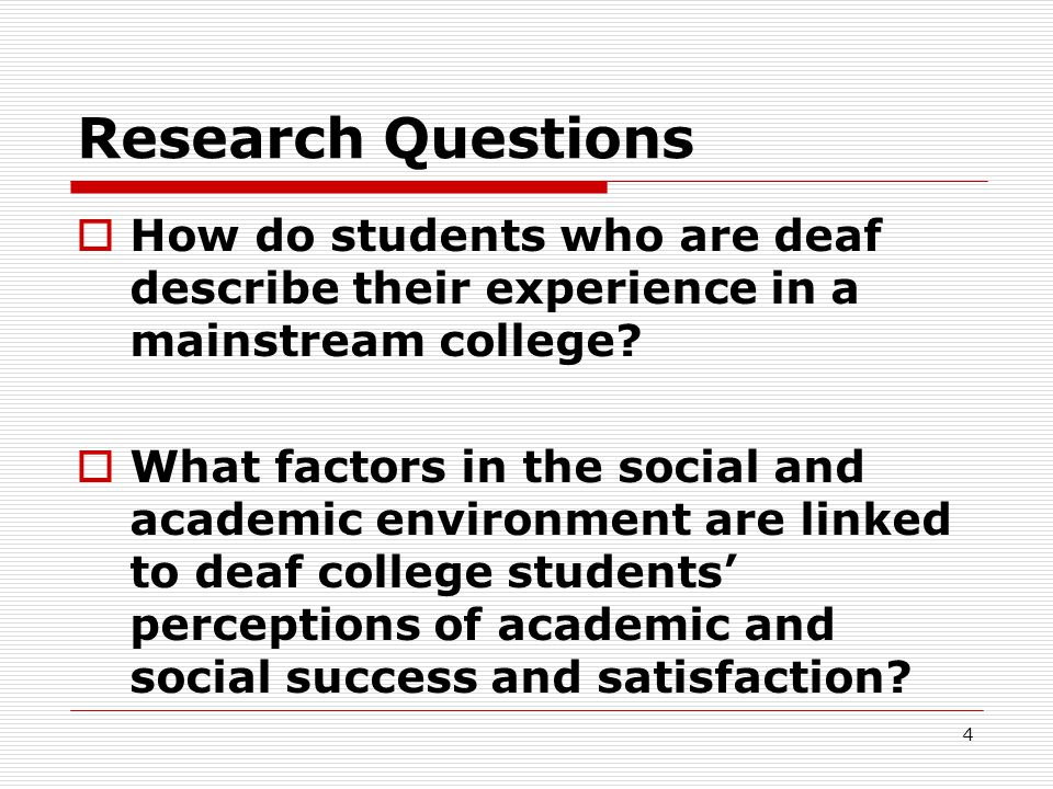 4 Research Questions  How do students who are deaf describe their experience in a mainstream college?  What factors in the social and academic envir