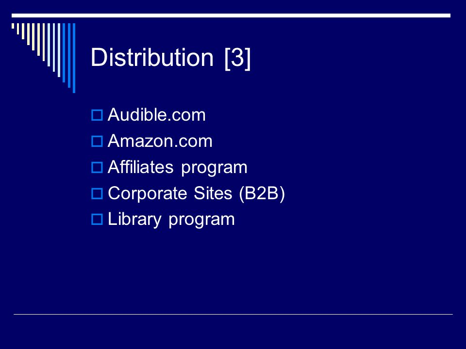 Distribution [3]  Audible.com  Amazon.com  Affiliates program  Corporate Sites (B2B)  Library program
