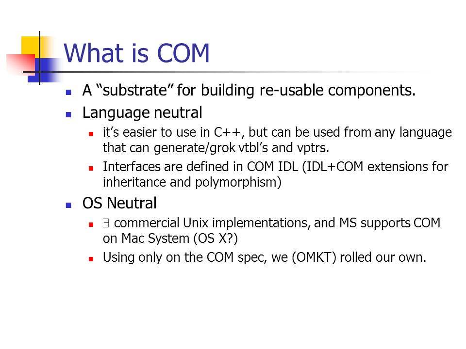 What is COM A substrate for building re-usable components.