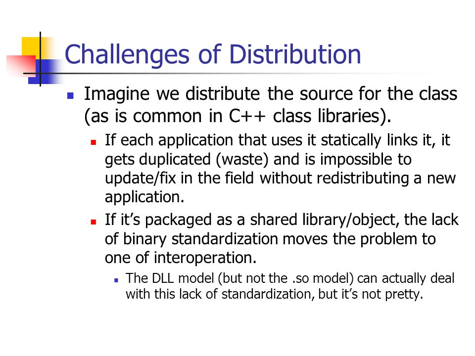 Challenges of Encapsulation Assume we side-step the compiler/linker trouble.