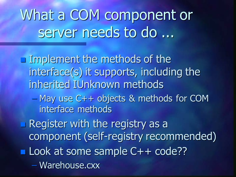What a COM component or server needs to do...