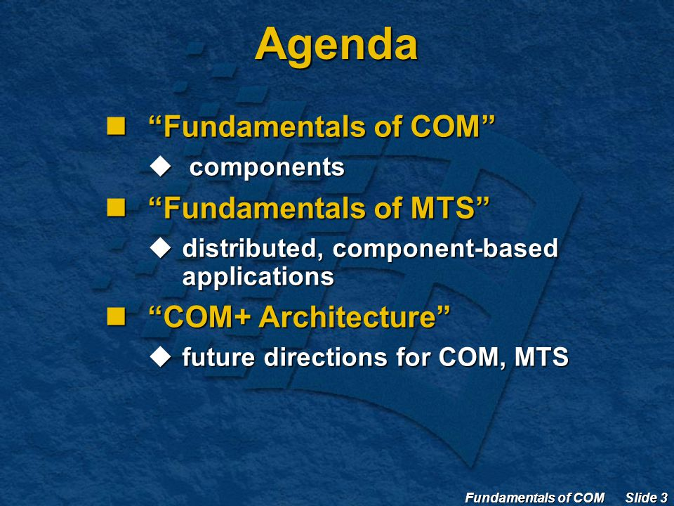 Fundamentals of COM Slide 3 Agenda Fundamentals of COM Fundamentals of COM  components Fundamentals of MTS Fundamentals of MTS  distributed, component-based applications COM+ Architecture COM+ Architecture  future directions for COM, MTS