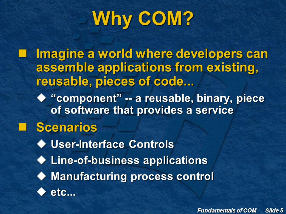 Fundamentals of COM Slide 5 Why COM.