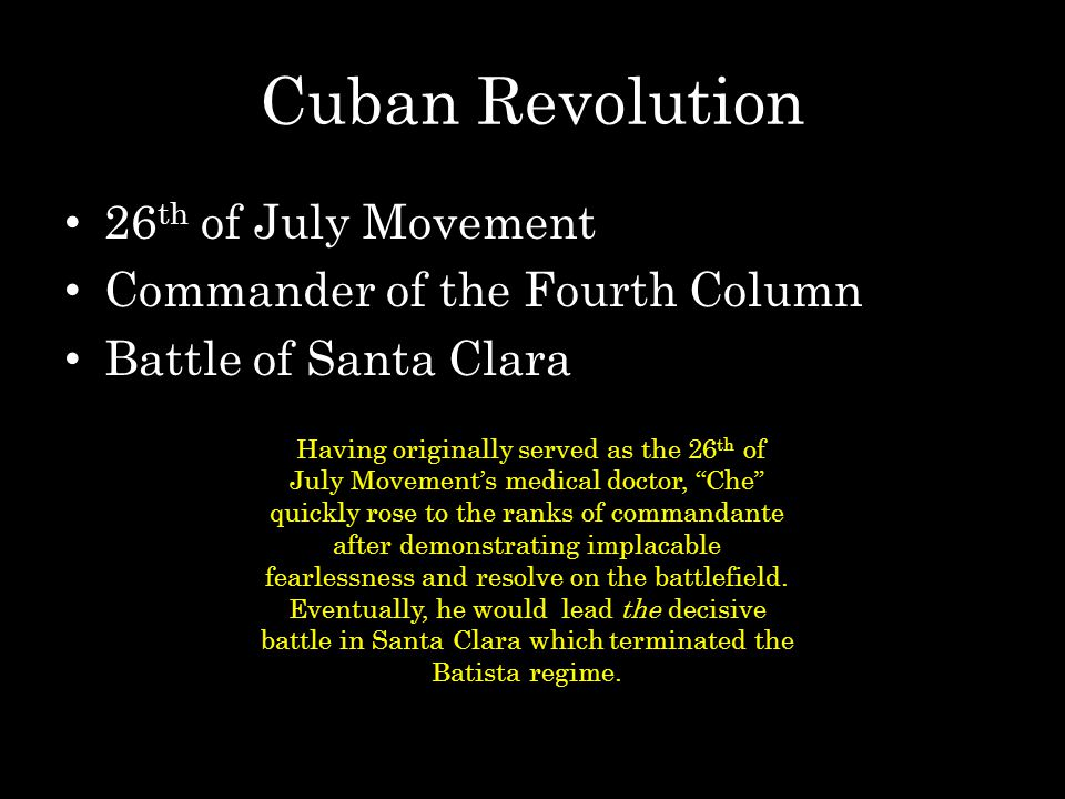 Cuban Revolution 26 th of July Movement Commander of the Fourth Column Battle of Santa Clara Having originally served as the 26 th of July Movement's