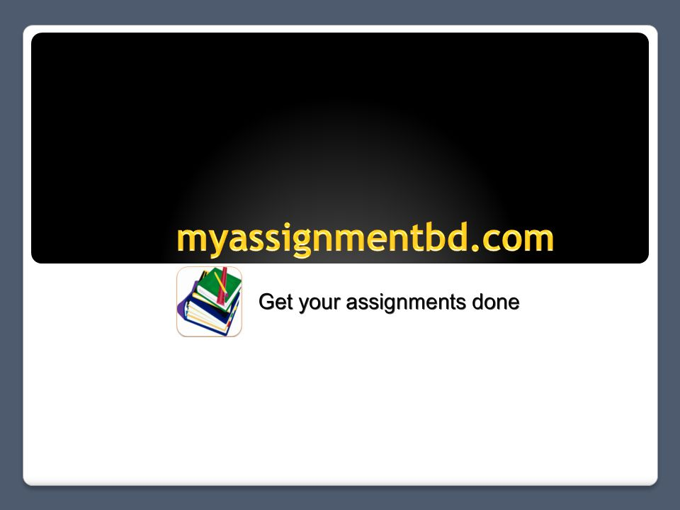 Brought to you by : myassignmentbd.com team