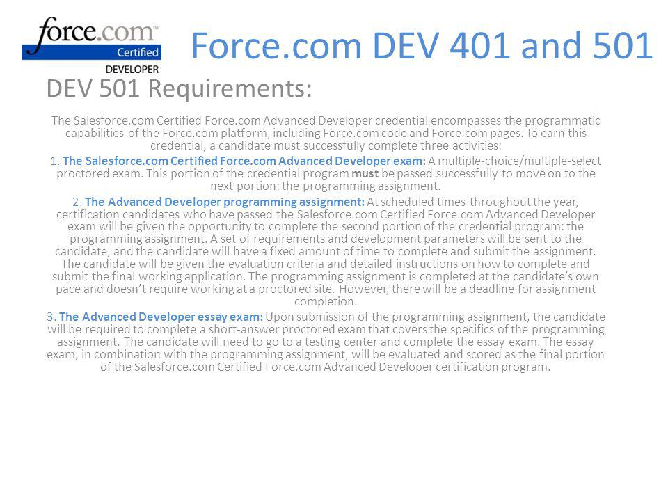 DEV 501 Requirements: The Salesforce.com Certified Force.com Advanced Developer credential encompasses the programmatic capabilities of the Force.com