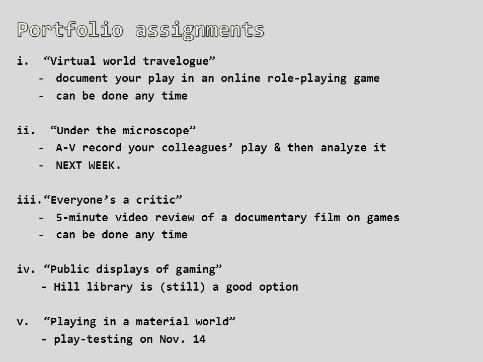 i. Virtual world travelogue -document your play in an online role-playing game -can be done any time ii.
