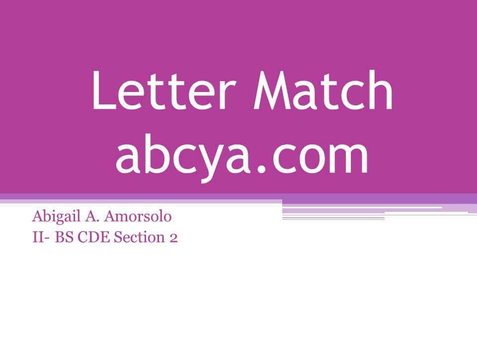 Letter Match abcya.com Abigail A. Amorsolo II- BS CDE Section 2